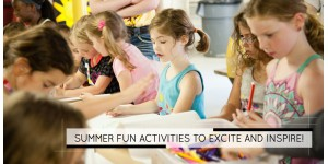 Summer fun activities to excite and inspire!