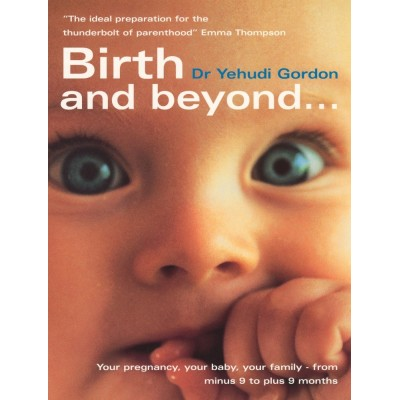 Birth and Beyond by Dr Yehudi Gordon